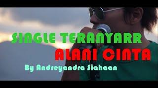 ALANI CINTA - Andreyandra Siahaan ft Ricky Hutagaol