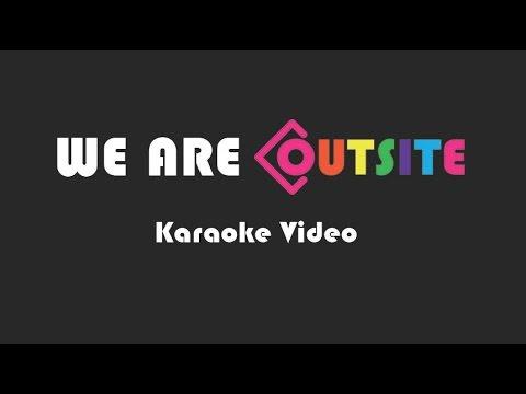 We Are Outsite Karaoke Video
