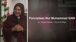 Penciptaan Nur Muhammad SAW - Dr  Aisyah Dahlan - Rumil Al Hilya