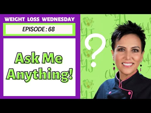EPISODE 68 - WEIGHT LOSS WEDNESDAY WITH CHEF AJ - ASK ME ANYTHING! (we're even talking poop!)