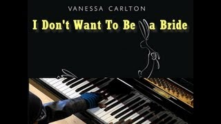 Vanessa Carlton - I Don't Want To Be A Bride (Piano Tutorial)