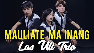 LAGU BATAK TERBARU 2019 - MAULIATE MA INANG - Las Uli Trio #lagubatak