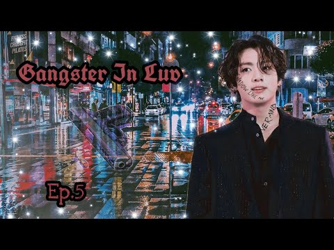 Jungkook Ff - Gangster In Luv [Ep.5]