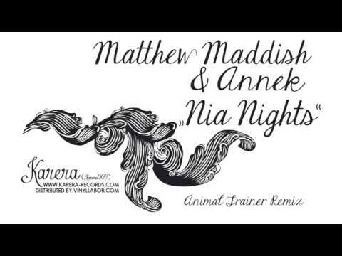 Matthew Maddish & ANNEK - Nia Nights (Animal Trainer Remix)