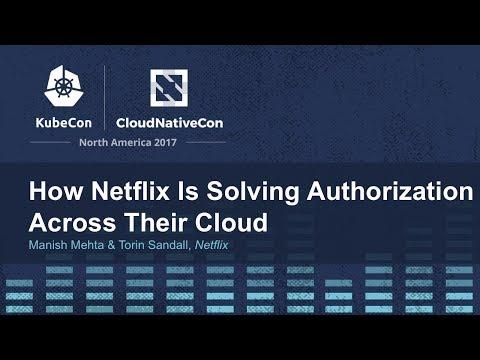 How Netflix Is Solving Authorization Across Their Cloud [I] - Manish Mehta & Torin Sandall, Netflix