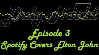 Duly Noted: Episode 3 - Spotify Covers Elton John