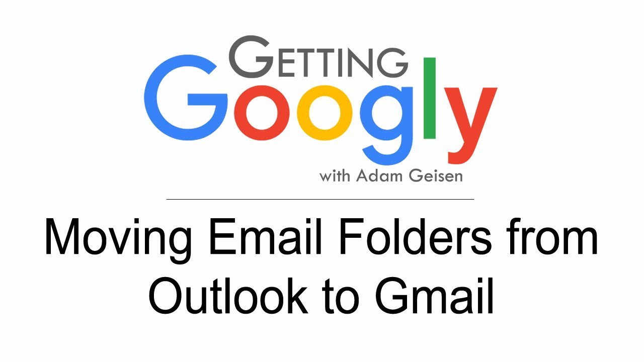 Getting Googly  - Moving Folders from Outlook to Gmail