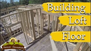 (FRAMING 2nd FLOOR LOFT FLOOR) Timber Frame House Build