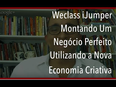 Weclass iJumper - Montando Um Negócio Perfeito Utilizando a Nova Economia Criativa