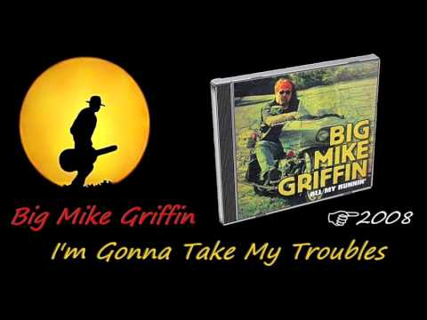 Big Mike Griffin - I'm Gonna Take My Troubles (Kostas A~171)