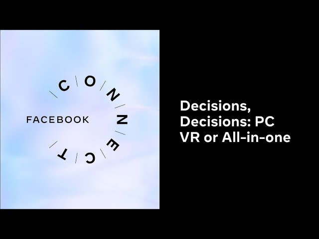 Decisions, Decisions: PC VR or All-in-one l Facebook Connect
