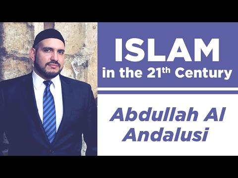 Islam in the 21st Century | Abdullah al-Andalusi