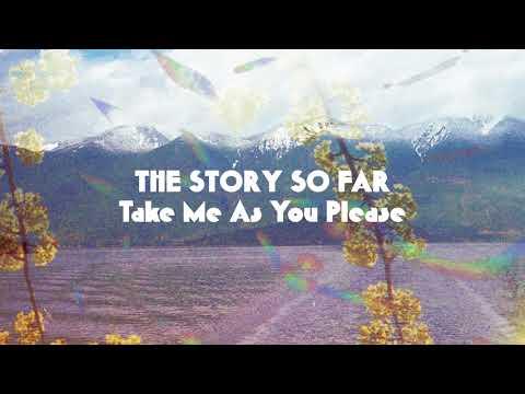 "The Story So Far ""Take Me As You Please"""