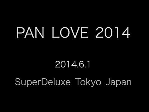 PAN LOVE 2014 (long ver) - Tokyo Japan - 2014.6.1