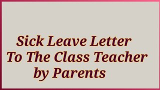 Write a Sick Leave Application to the Class Teacher by Parents