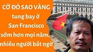 🔥 CỜ ĐỎ SAO VÀNG tung bay ở San Francisco khiến người Việt ở Bắc Cali bất ngờ, trở tay không kịp