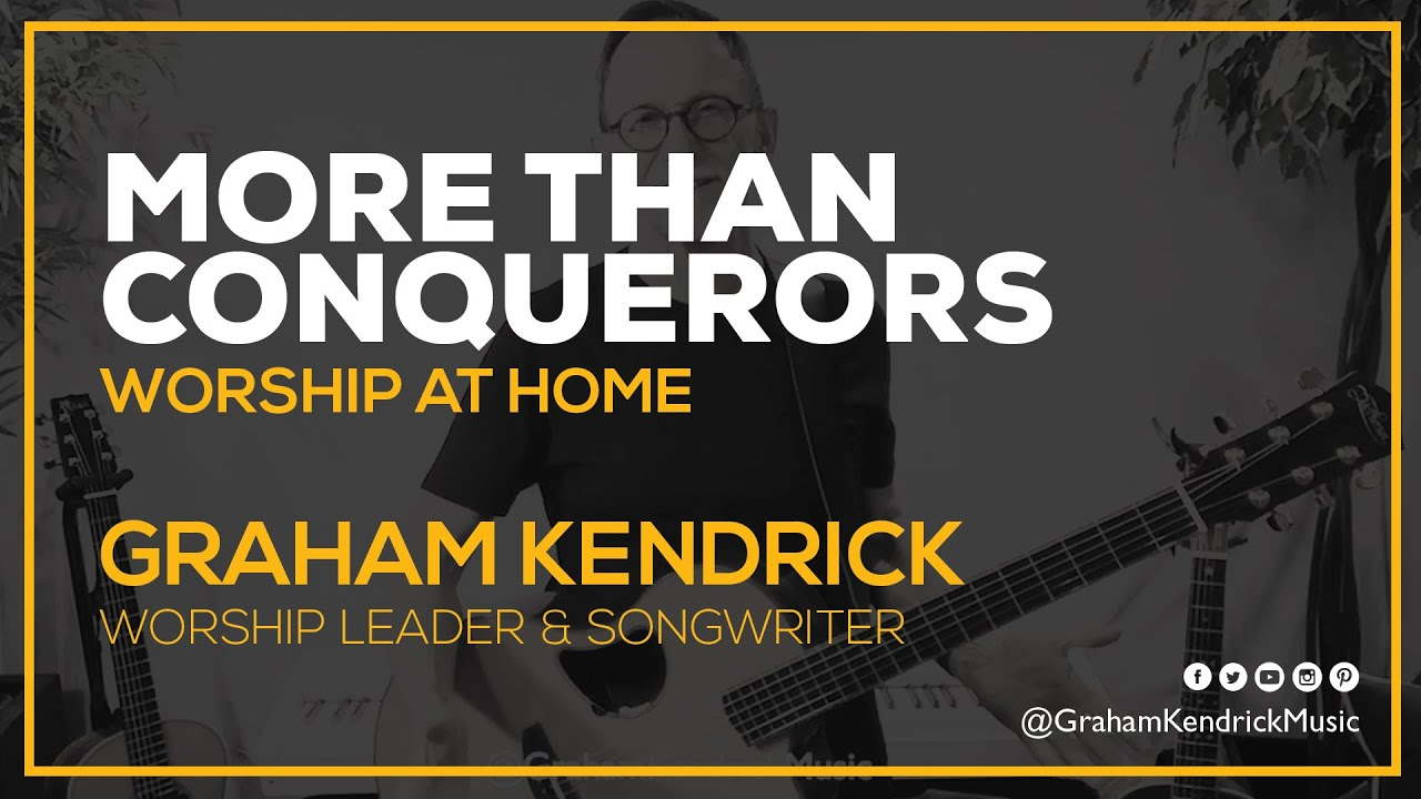 More Than Conquerors (Rend Collective) - Worship at Home - Graham Kendrick
