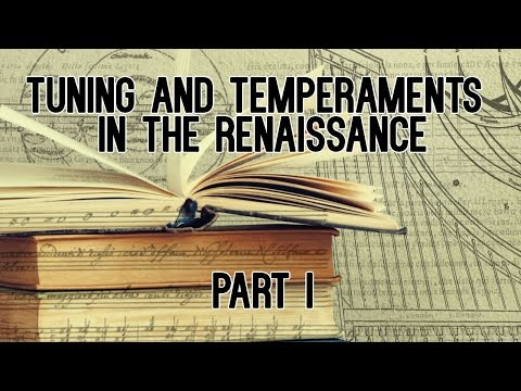 Tuning and Temperaments in the Renaissance - PART I