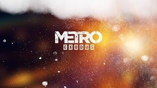 METRO: Exodus (МЕТРО: Исход) - Прохождение #14 - Конец путешествия. ФИНАЛ!!!