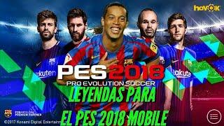 LEYENDAS PARA EL PES MOBILE 2018 - VIDEO PARA MIS SUSCRIPTORES - PES MOBILE 2018