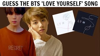 GUESS THE BTS 'LOVE YOURSELF' SONG BY IT'S FIRST 2 SECONDS