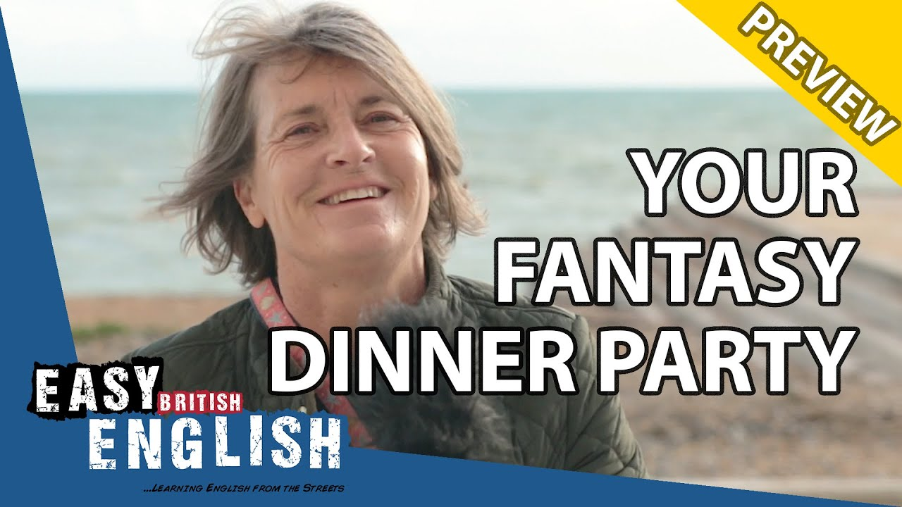 Who Would You Invite To Your Fantasy Dinner Party? (PREVIEW) | Easy English 51