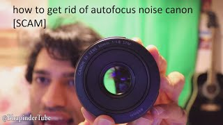 how to get rid of autofocus noise canon - [SCAM!]