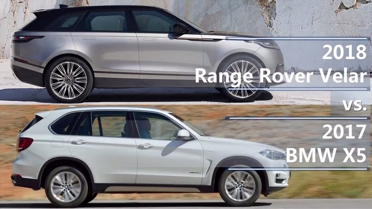 2018 Range Rover Velar Vs 2017 Bmw X5 Technical