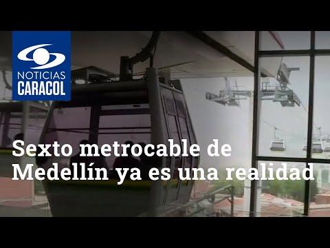 Sexto metrocable de Medellín ya es una realidad y comenzará a operar en junio