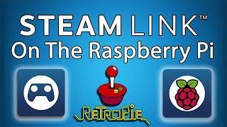 STEAM LINK On The Raspberry Pi Running RetroPie Or Raspbian!
