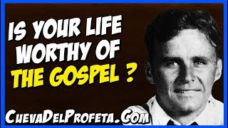 Is your life worthy of the Gospel?   William Marrion Branham Quotes