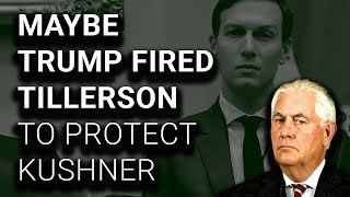 Another Option: Trump Fired Tillerson to Protect Jared Kushner