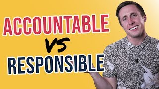 Accountable vs  Responsible  (Why It Matters In Your Company)