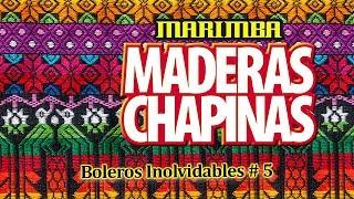 Marimba Maderas Chapinas - Boleros Inolvidables # 5