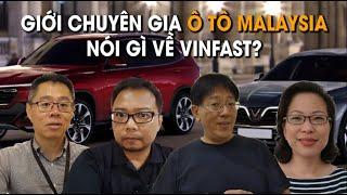 Giới chuyên gia ô tô Malaysia nói gì về VinFast?