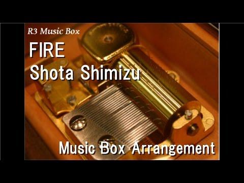 FIRE/Shota Shimizu [Music Box]