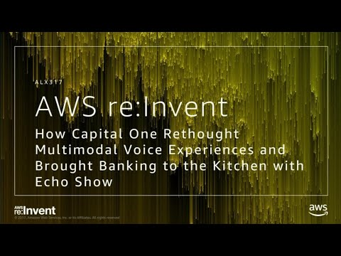 AWS re:Invent 2017: How Capital One Rethought Multimodal Voi