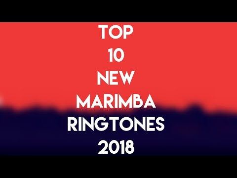 TOP 10 NEW MARIMBA RINGTONES 2018 🔥[DOWNLOAD NOW]