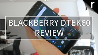 BlackBerry DTEK60 Review: A truly competitive 'Berry