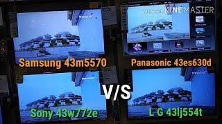 Samsung 43m5570 v/s Sony 43w772e v/s Panasonic 43es630d v/s L G 43LJ554T...my opinion..