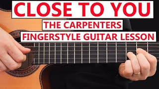 Close to you - The Carpenters - Guitar Fingerstyle - FULL Lesson