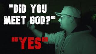 "Ghost Tells Investigator ""Yes, I Met God"""