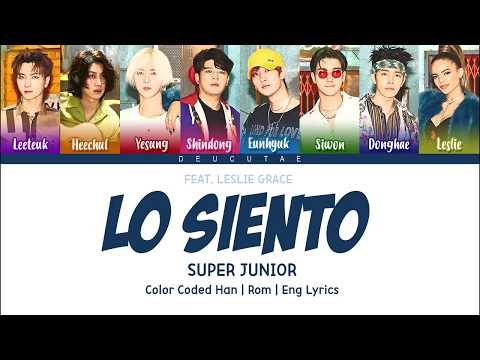 SUPER JUNIOR - 'LO SIENTO (FEAT. LESLIE GRACE)' LYRICS (Color Coded Han|Rom|Eng)