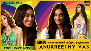 Simbu வ பேச சொல்லி கேட்டுடே இருக்கலாம் - Anukreethy Vas l Miss India 2018 l STR l MeesayaMurukku