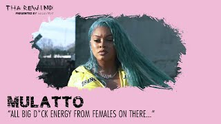 """Mulatto   """"All big d*ck energy from females on there!""""   Tha Rewind"""