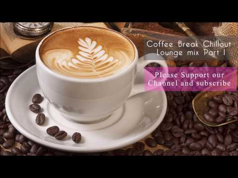 Coffee Break Chillout Lounge Mix Part 1