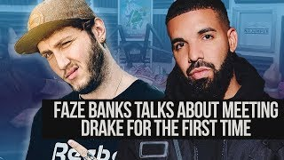 FaZe Banks Talks Meeting Drake For The First Time