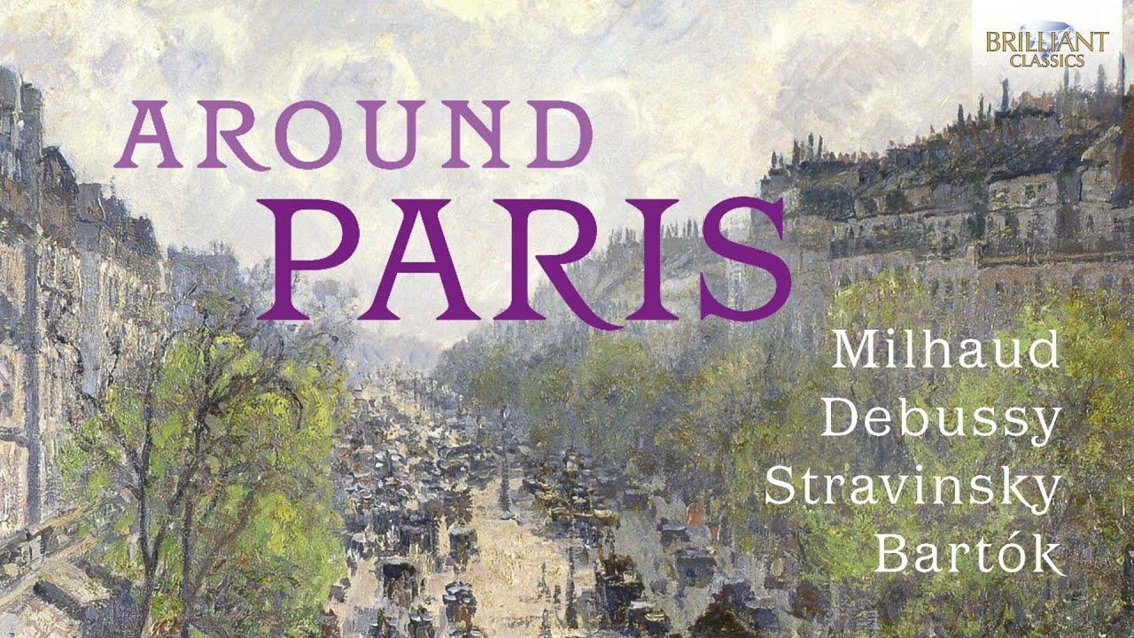 Around Paris (Milhaud, Debussy, Stravinsky, Bartók)