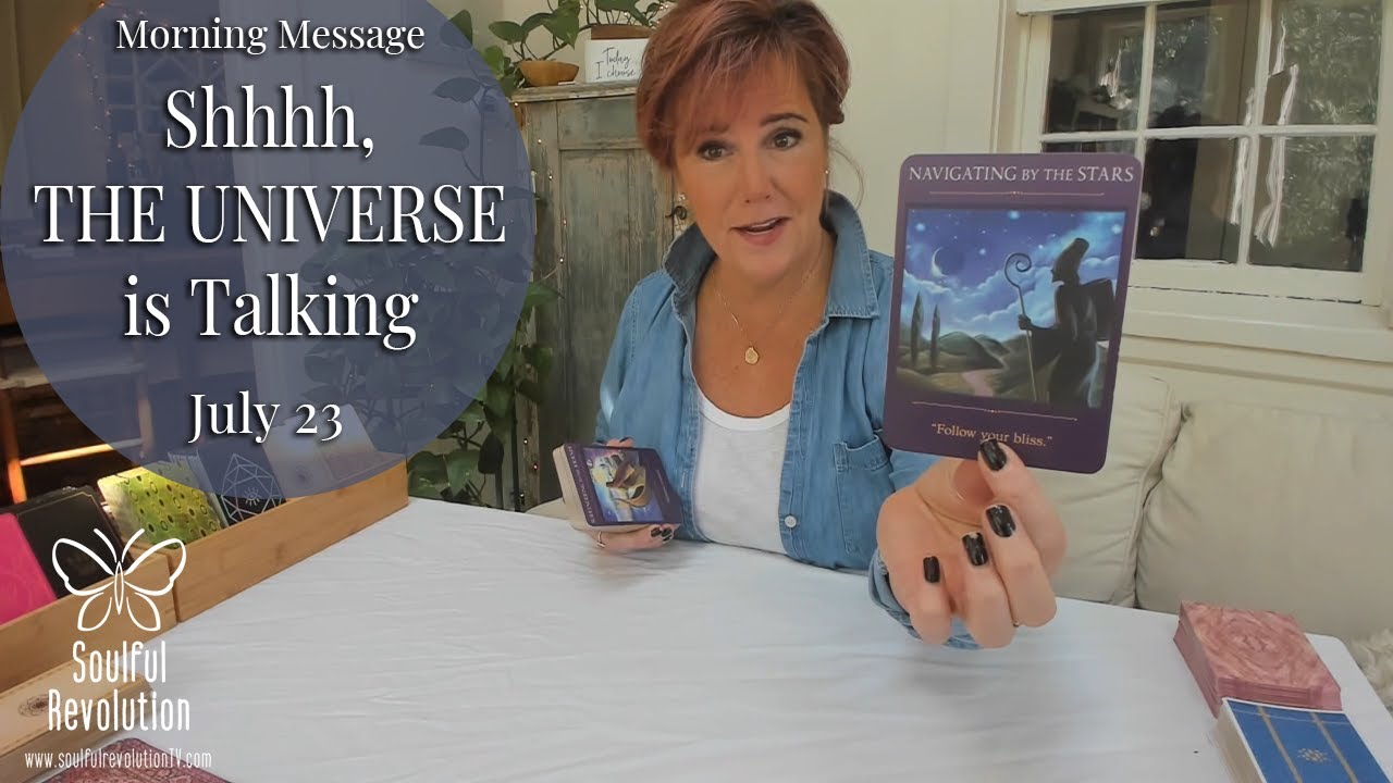 Download Morning Message: *Shhhh, THE UNIVERSE is Talking* July 23 - Daily Tarot Reading