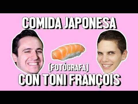 COMIDA JAPONESA Y TONI FRANÇOIS - ÑAMÑAM (Episodio 53)